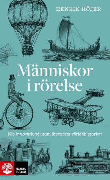 Människor i rörelse - nio innovationer som förändrat världshistorien av Henrik Höjer