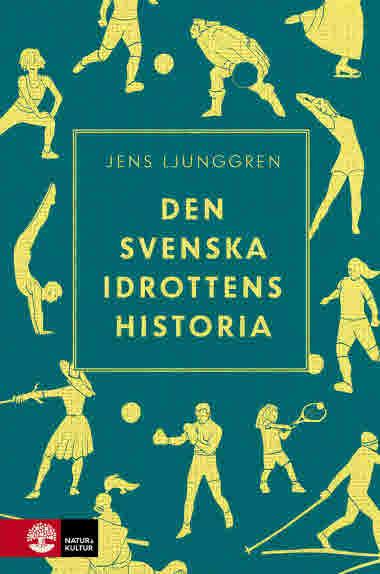 Den svenska idrottens historia av Jens Ljunggren