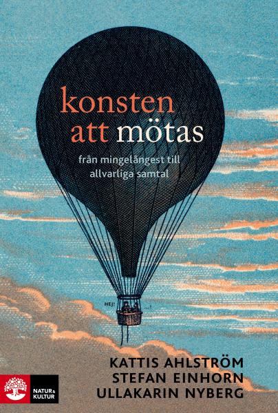 Konsten att mötas - från mingelångest till allvarliga samtal av Kattis Ahlström, Stefan Einhorn, Ullakarin Nyberg