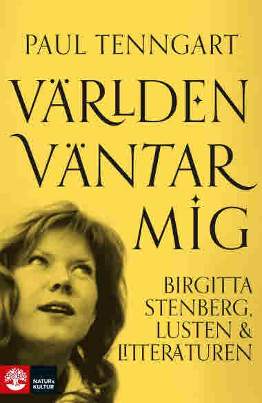 Världen väntar mig - Birgitta Stenberg, lusten och litteraturen av Paul Tenngart