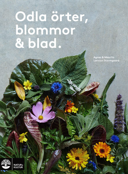 Odla örter, blommor och blad av Mauritz Larsson Stormgaard och Agnes Larsson Stormgaard